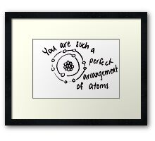You are such a perfect arrangement of atoms Framed Print