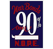 War Bonds Over 90% N.O.P.E. -- WW2 Photographic Print