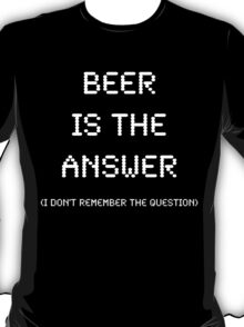 Beer Is The Answer (v2), Funny T-Shirt