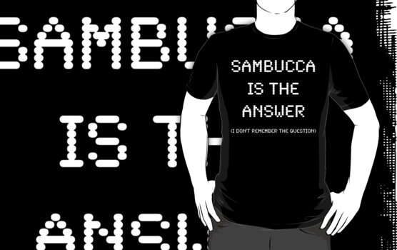Sambucca Is The Answer, Funny by Ron Marton