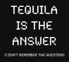 Tequila Is The Answer, Funny by Ron Marton