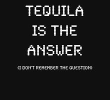 Tequila Is The Answer, Funny Unisex T-Shirt