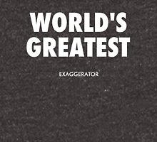 World's Greatest Exaggerator - White Lettering Hoodie