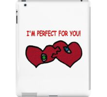 I'm Perfect For You iPad Case/Skin