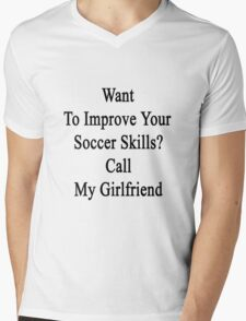 Want To Improve Your Soccer Skills? Call My Girlfriend  Mens V-Neck T-Shirt