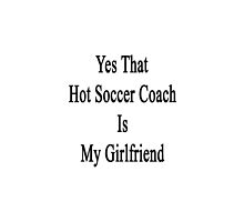 Yes That Hot Soccer Coach Is My Girlfriend  by supernova23