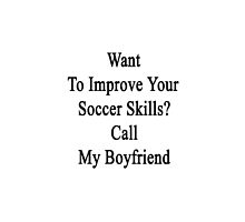 Want To Improve Your Soccer Skills? Call My Boyfriend  by supernova23