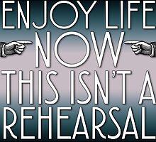 Enjoy Life Now by WFLAtheism
