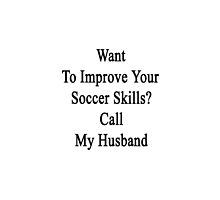 Want To Improve Your Soccer Skills? Call My Husband  by supernova23