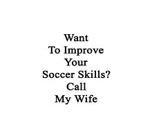 Want To Improve Your Soccer Skills? Call My Wife  by supernova23