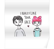 I Really Like Your Face Poster