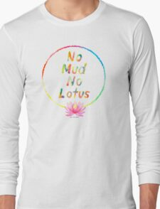 No Mud No Lotus Long Sleeve T-Shirt
