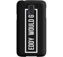 Eddy would GO - Dark Background Samsung Galaxy Case/Skin