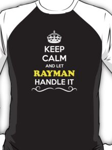Keep Calm and Let RAYMAN Handle it T-Shirt