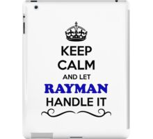 Keep Calm and Let RAYMAN Handle it iPad Case/Skin