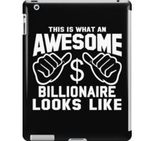 This is What an Awesome Billionaire Looks Like iPad Case/Skin
