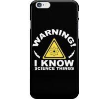 Warning I Know Science Things - Custom Tshirt iPhone Case/Skin
