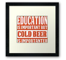 Education Is Important But Cold Beer Is Importanter - Custom Tshirt Framed Print