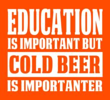 Education Is Important But Cold Beer Is Importanter - Custom Tshirt by custom333