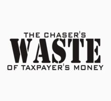 The Chaser's Waste of Taxpayer's Money by the-chaser