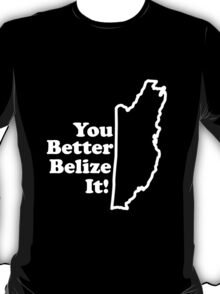 Belize It T-Shirt