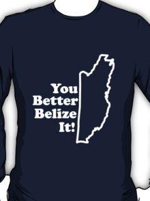 Belize It T-Shirt
