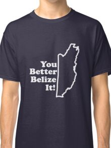 Belize It Classic T-Shirt