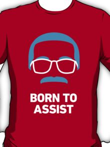 Born to Assist T-Shirt