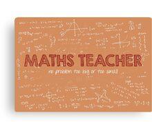 Maths Teacher (no problem too big or too small) Canvas Print