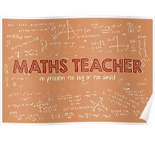Maths Teacher (no problem too big or too small) Poster