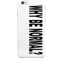 WHY BE NORMAL iPhone Case/Skin