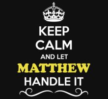 Keep Calm and Let MATTHEW Handle it Kids Clothes