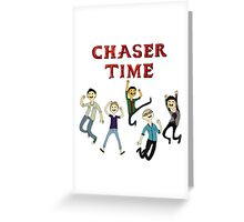 Chaser Time! Greeting Card