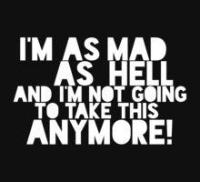 I'm as mad as hell, and I'm not going to take this anymore! by nametaken