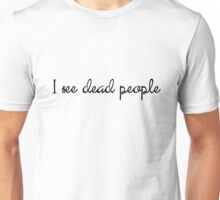I see dead people Unisex T-Shirt