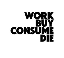 Work Buy Consume Die Photographic Print