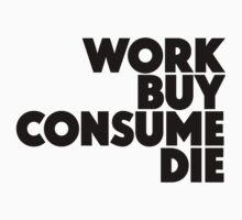 Work Buy Consume Die by nametaken