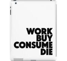 Work Buy Consume Die iPad Case/Skin
