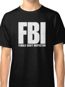 FBI Female Body Inspector Classic T-Shirt