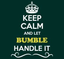 Keep Calm and Let BUMBLE Handle it by gradyhardy