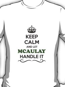 Keep Calm and Let MCAULAY Handle it T-Shirt