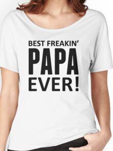 Best Freakin' Papa Ever! Women's Relaxed Fit T-Shirt