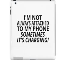 I'm Not Always Attached To My Phone, Sometimes It's Charging iPad Case/Skin