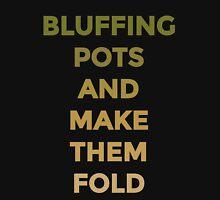 Bluffing Pots - Fold Unisex T-Shirt