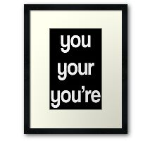 You, Your, You're Framed Print