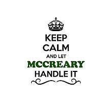 Keep Calm and Let MCCREARY Handle it Photographic Print
