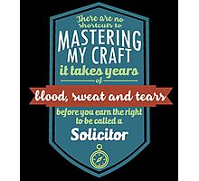 """""""There are no shortcuts to Mastering My Craft, it takes years of blood, sweat and tears before you earn the right to be called a Solicitor"""" Collection #450205 Photographic Print"""