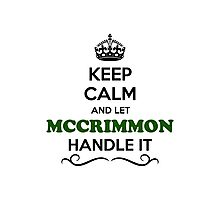 Keep Calm and Let MCCRIMMON Handle it Photographic Print