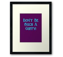 Don't Be Such A Guppy! Framed Print