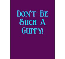 Don't Be Such A Guppy! Photographic Print